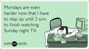 mondays are hard tv watching